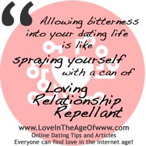 """Allowing bitterness into your dating life is like spraying yourself with a can of Loving Relationship Repellant."" -Katherine, LoveInTheAgeOfwww.com"